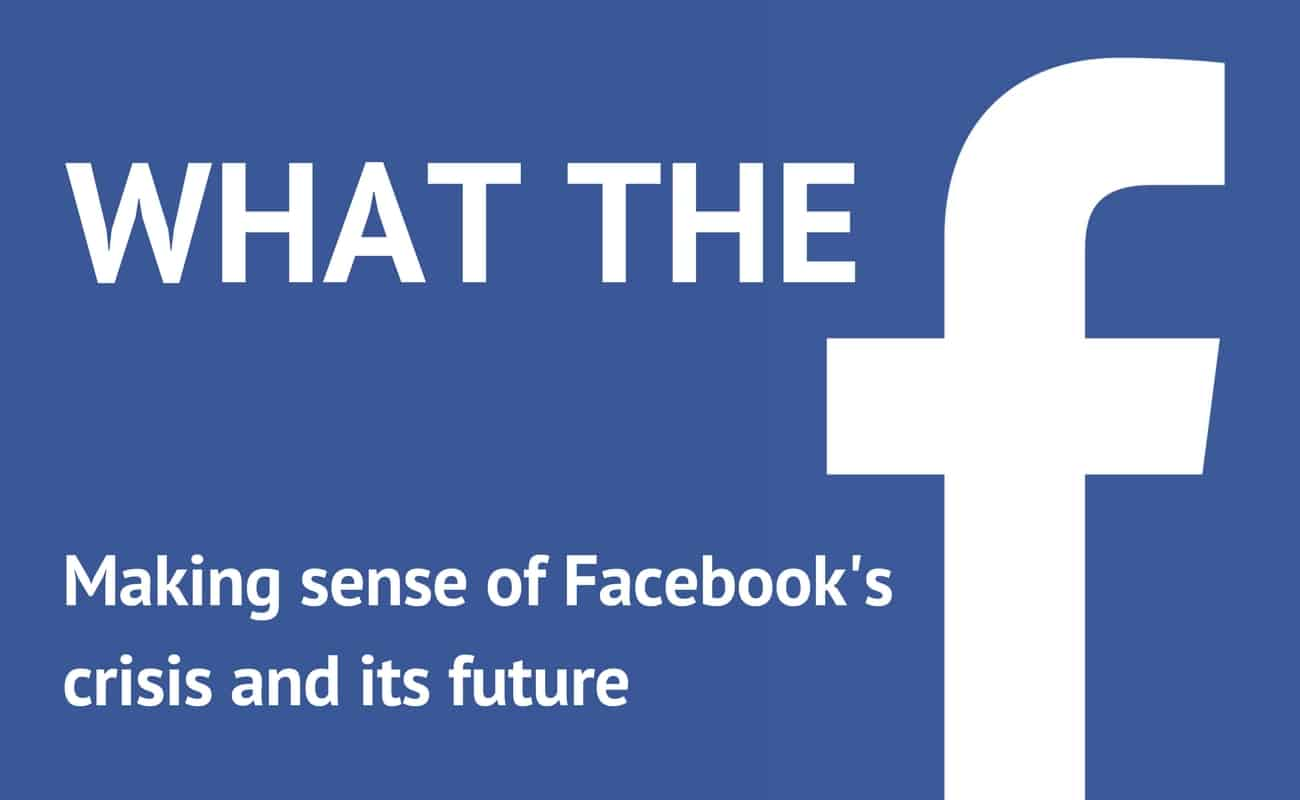 We Need to Talk About Facebook – What's Next for Users, Advertisers and Brands