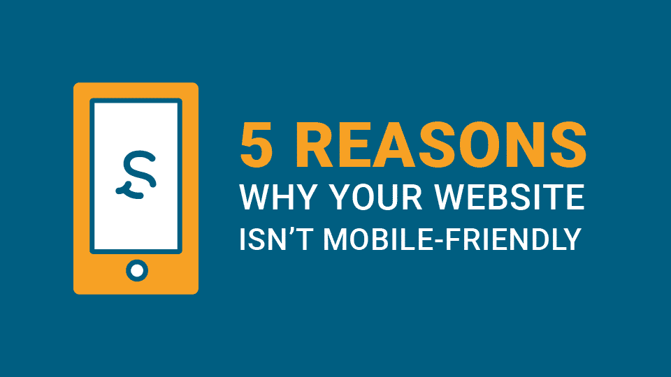 5 Reasons Why Your Website Isn't Mobile-Friendly